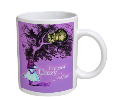 Alice in Wonderland Im Not Crazy - 11 oz. White Coffee Mug