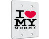 I Love My Mommy - 2 Gang Blank Wall Plate Cover